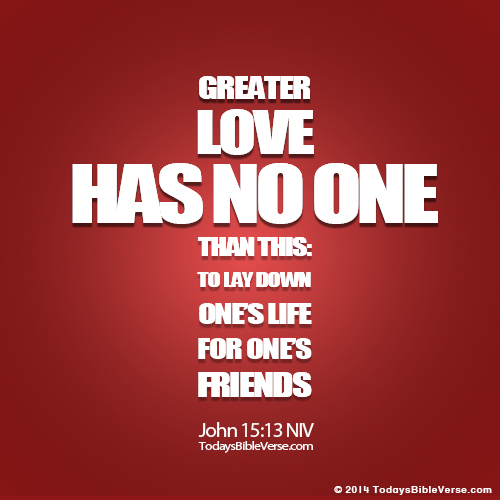 Todays Bible Verse  C B Categories Greater Love To Lay Life Down